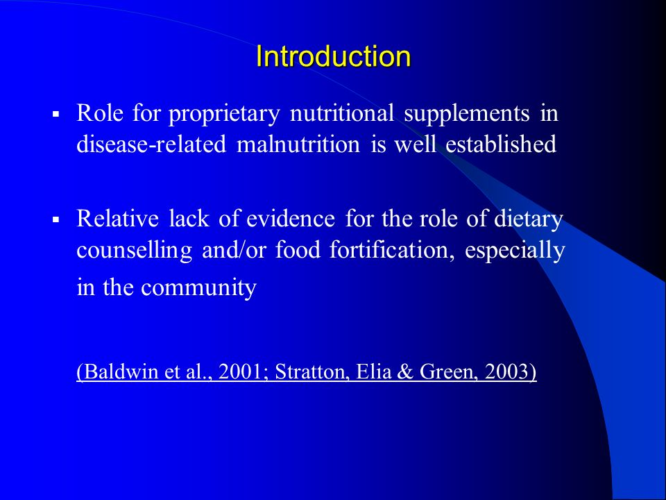 Introduction Role for proprietary nutritional supplements in disease-related malnutrition is well established Relative lack of evidence for the role o