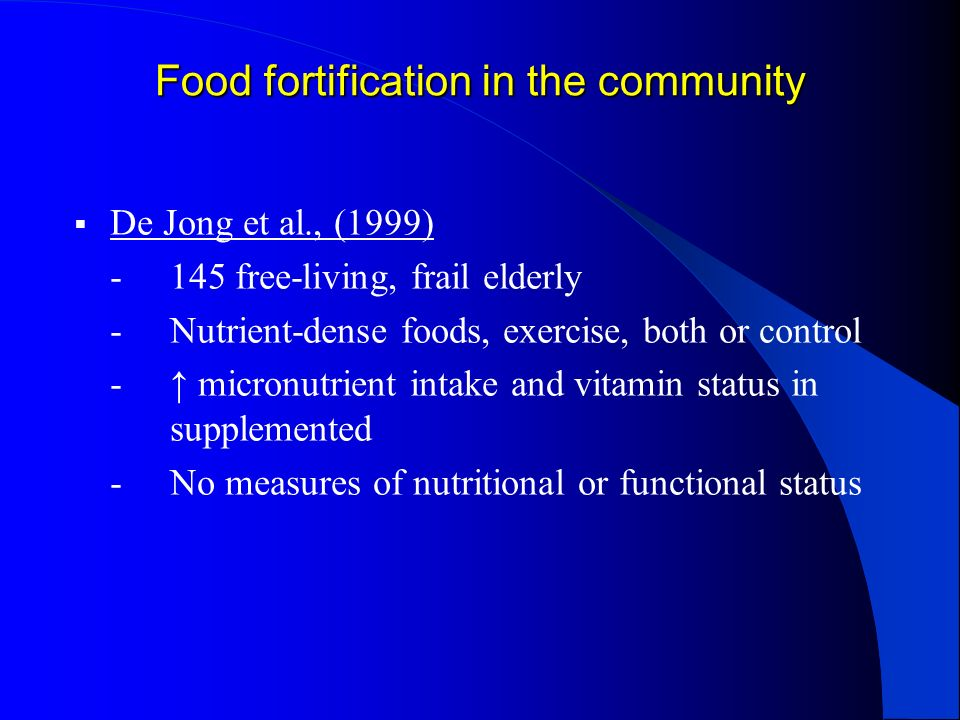 Food fortification in the community De Jong et al., (1999) -145 free-living, frail elderly -Nutrient-dense foods, exercise, both or control - micronut
