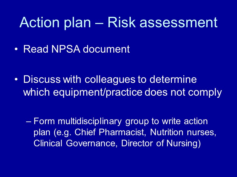 Action plan – Risk assessment Read NPSA document Discuss with colleagues to determine which equipment/practice does not comply –Form multidisciplinary
