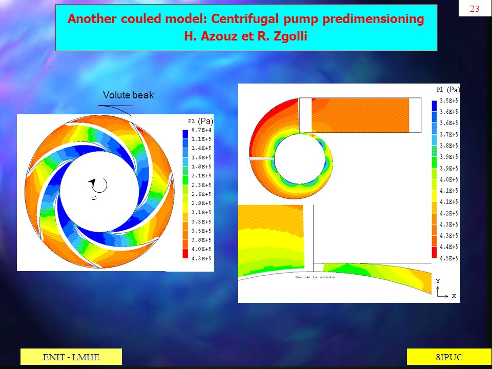 23 8IPUC Another couled model: Centrifugal pump predimensioning H. Azouz et R. Zgolli (Pa) Volute beak (Pa) ENIT - LMHE