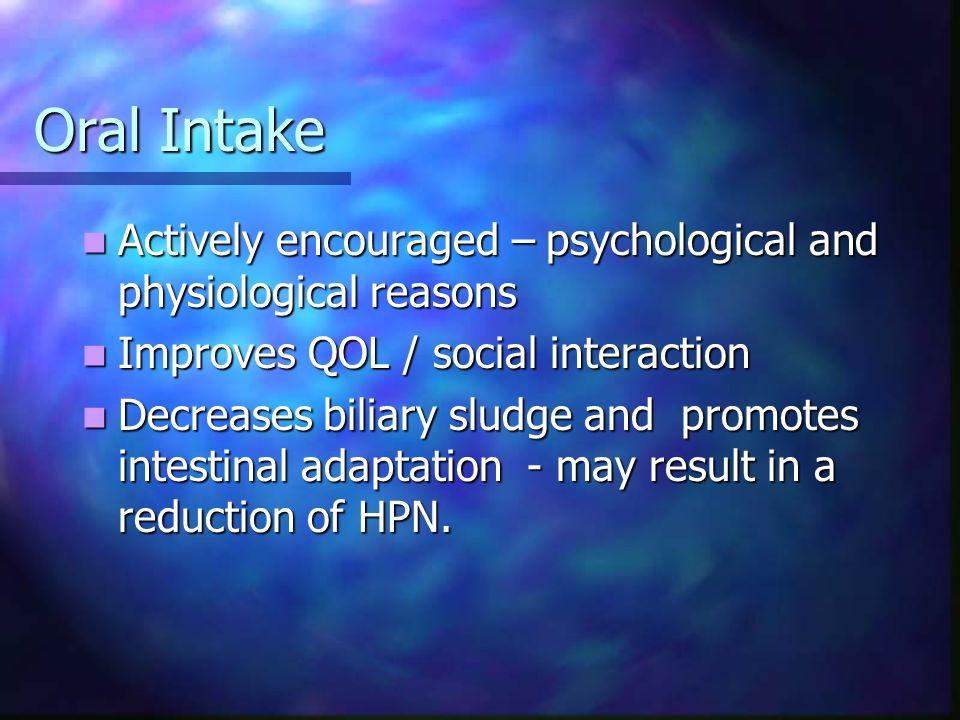 Oral Intake Actively encouraged – psychological and physiological reasons Actively encouraged – psychological and physiological reasons Improves QOL /