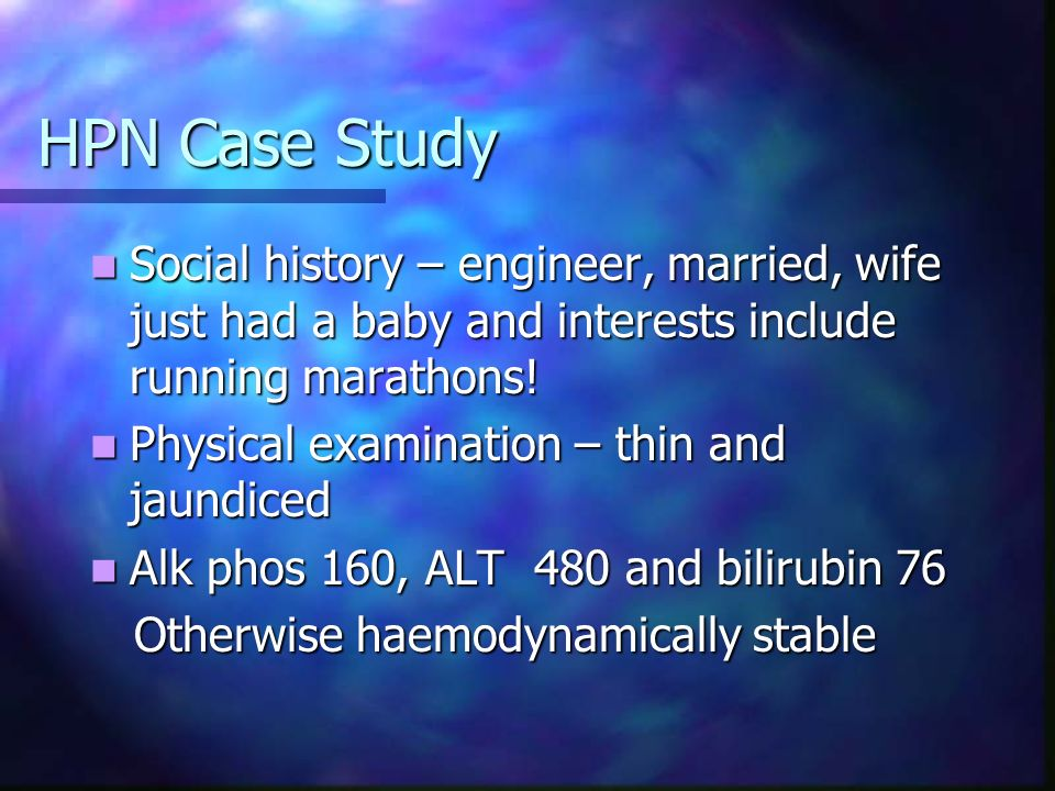 HPN Case Study Social history – engineer, married, wife just had a baby and interests include running marathons! Social history – engineer, married, w