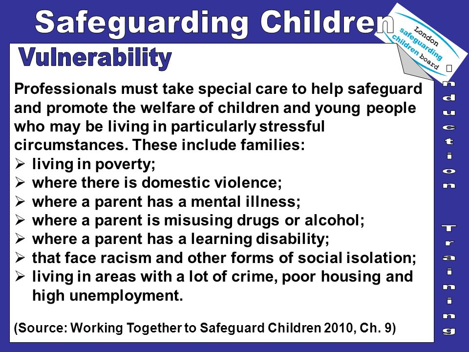 Professionals must take special care to help safeguard and promote the welfare of children and young people who may be living in particularly stressfu