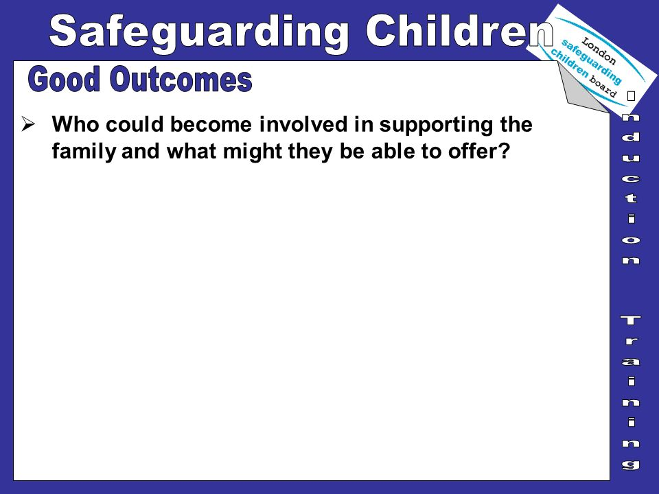 Who could become involved in supporting the family and what might they be able to offer?