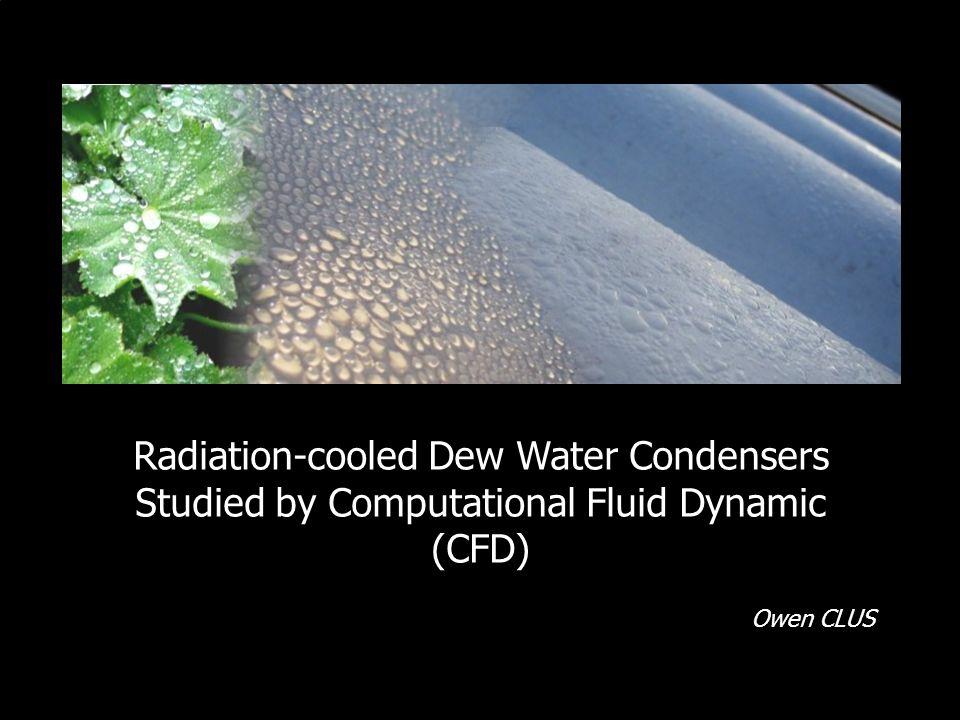 Radiation-cooled Dew Water Condensers Studied by Computational Fluid Dynamic (CFD) Owen CLUS