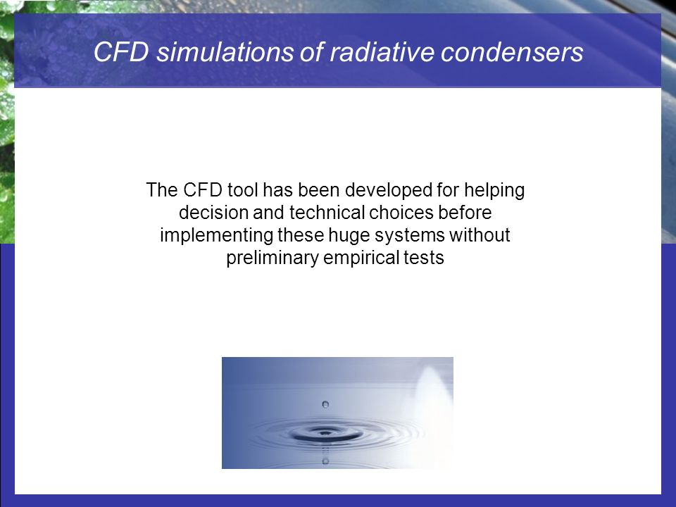 Radiation-cooled Dew Water Condensers Studied by Computational Fluid Dynamic (CFD) CFD simulations of radiative condensers The CFD tool has been devel