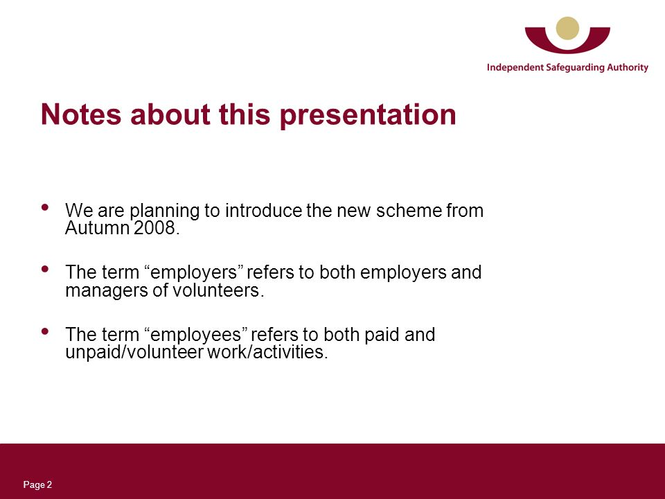 Page 2 Notes about this presentation We are planning to introduce the new scheme from Autumn 2008. The term employers refers to both employers and man
