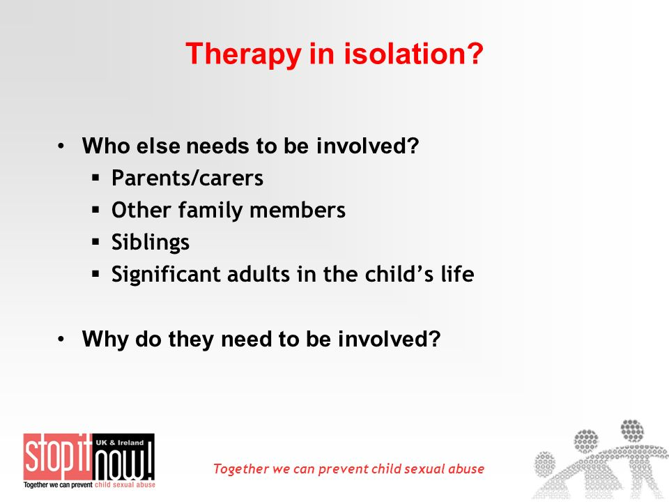 Together we can prevent child sexual abuse Therapy in isolation.