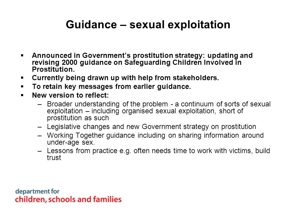 Guidance – sexual exploitation Announced in Governments prostitution strategy: updating and revising 2000 guidance on Safeguarding Children Involved i