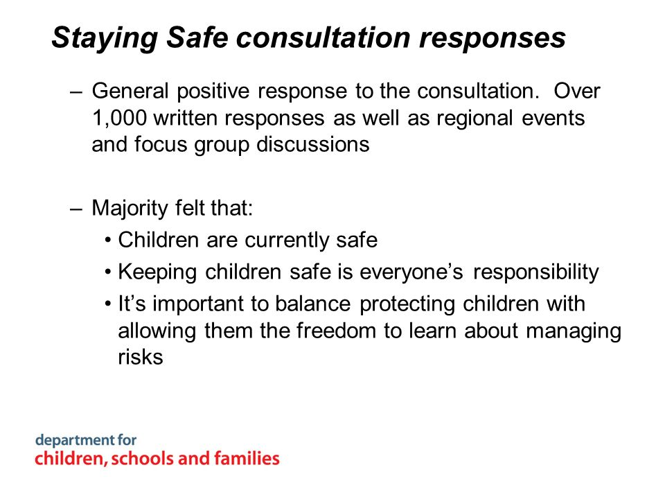 Staying Safe consultation responses –General positive response to the consultation. Over 1,000 written responses as well as regional events and focus