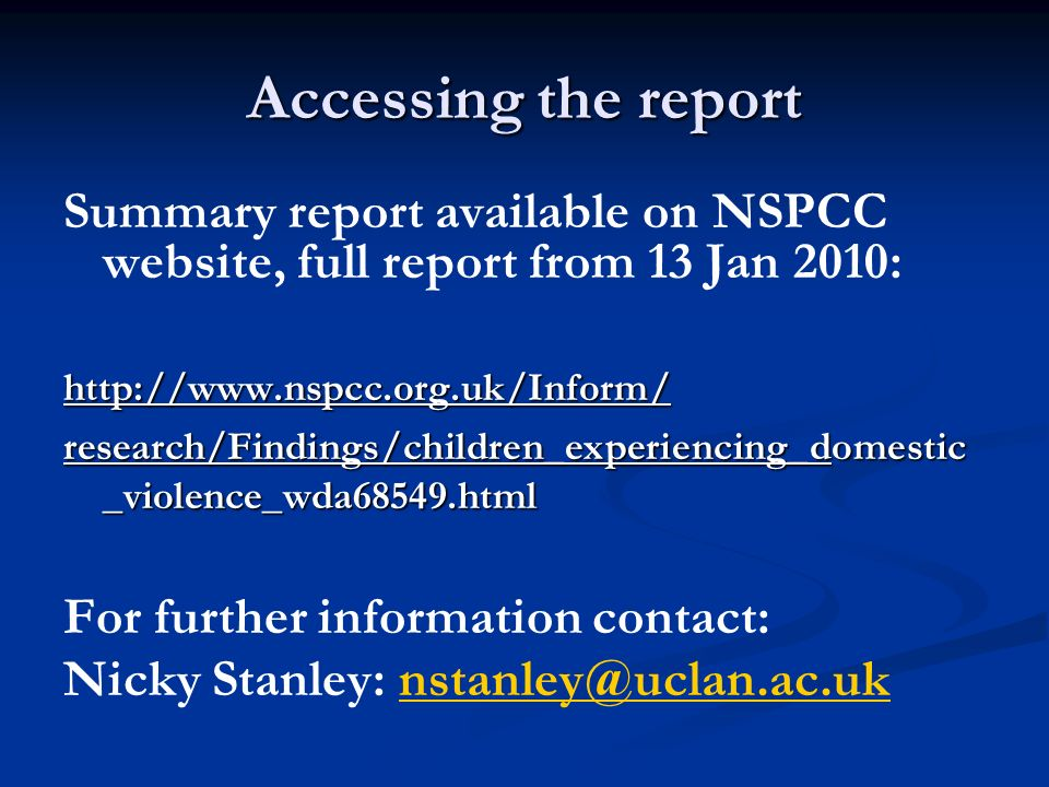 Accessing the report Summary report available on NSPCC website, full report from 13 Jan 2010:http://www.nspcc.org.uk/Inform/ research/Findings/childre