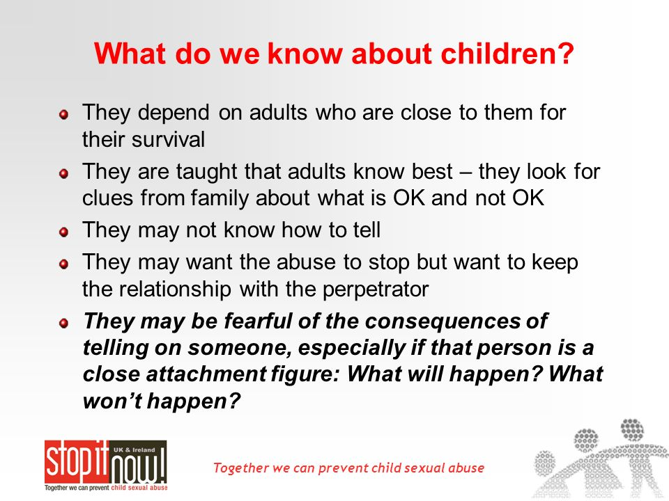 Together we can prevent child sexual abuse What do we know about children.