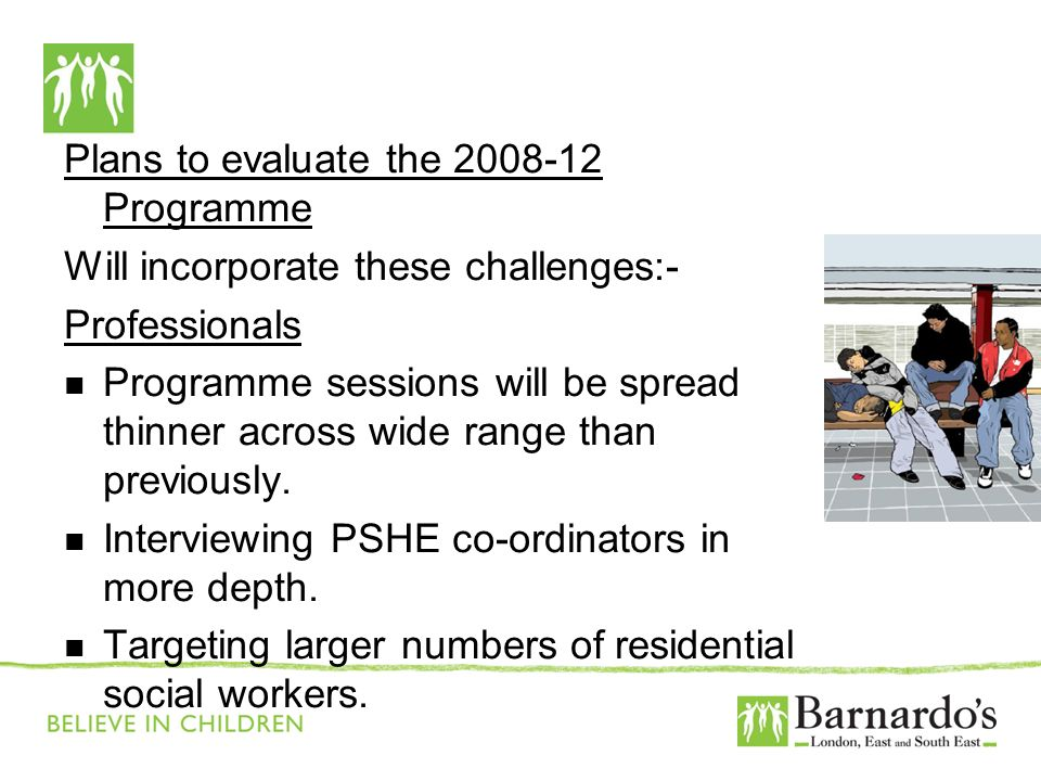 Plans to evaluate the 2008-12 Programme Will incorporate these challenges:- Professionals Programme sessions will be spread thinner across wide range