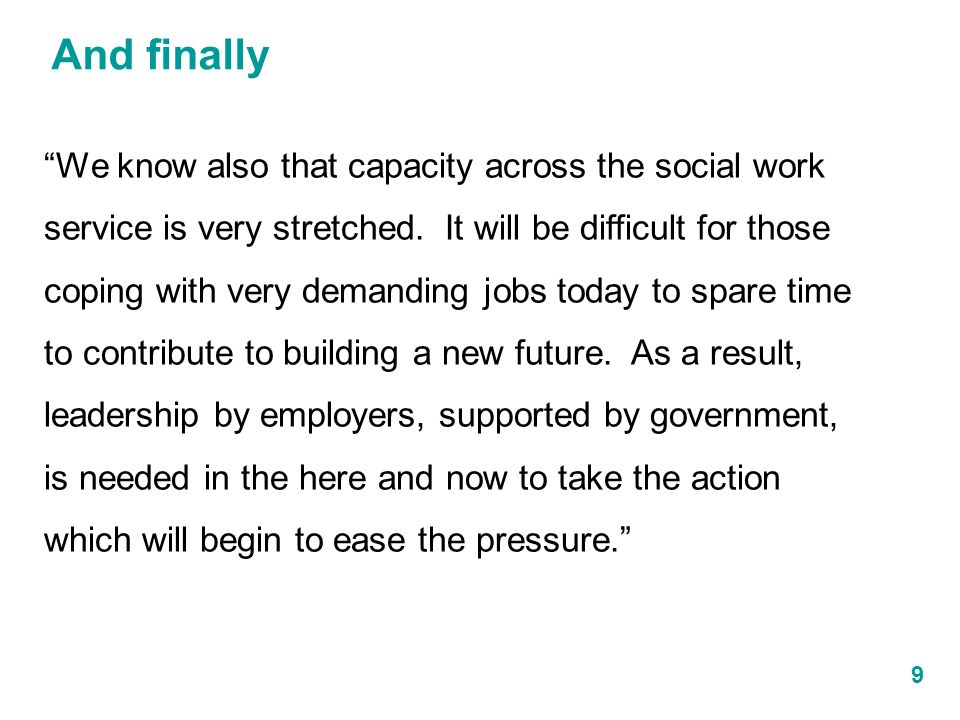 And finally 9 We know also that capacity across the social work service is very stretched.