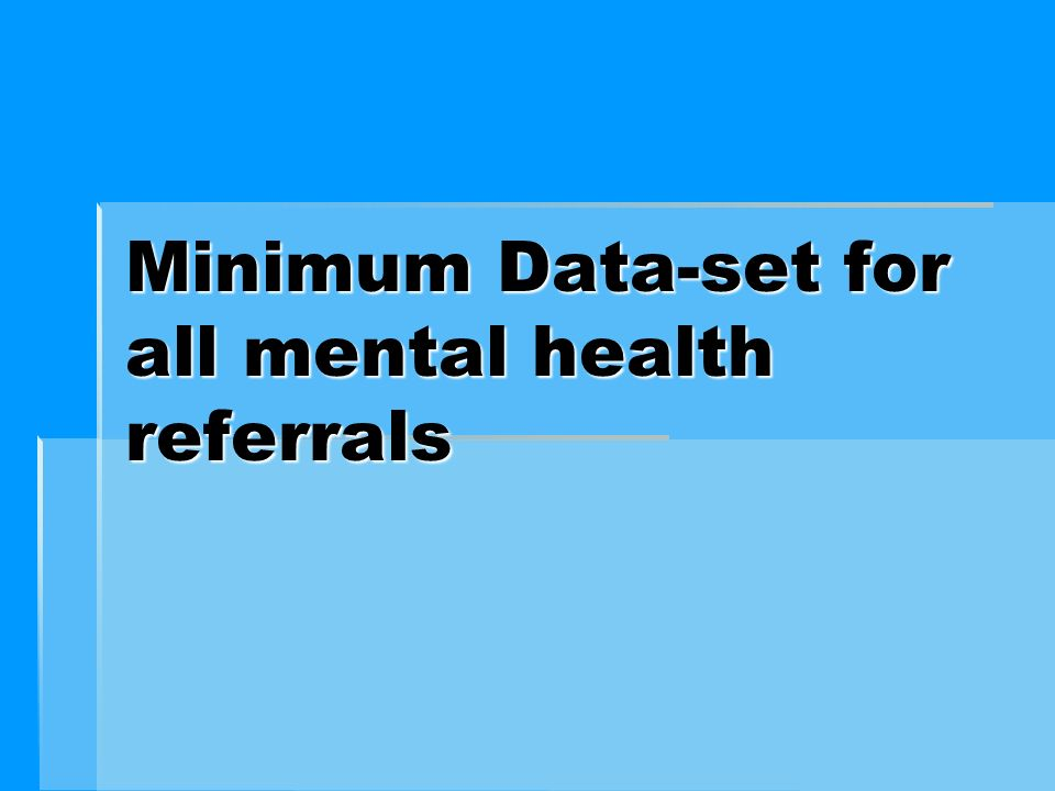 Minimum Data-set for all mental health referrals