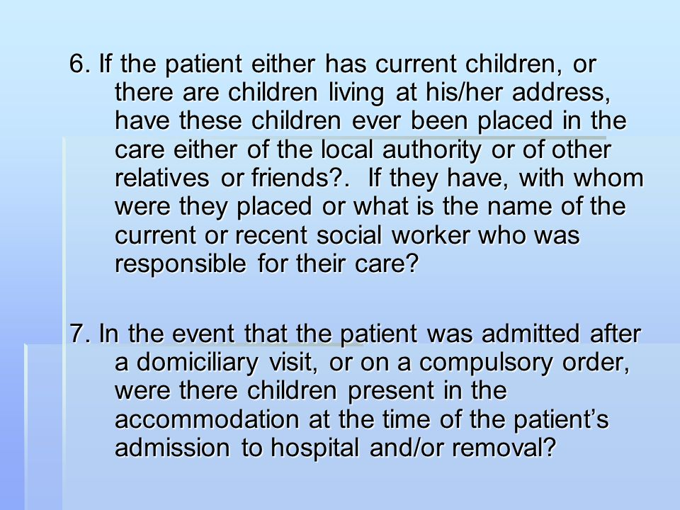 6. If the patient either has current children, or there are children living at his/her address, have these children ever been placed in the care eithe