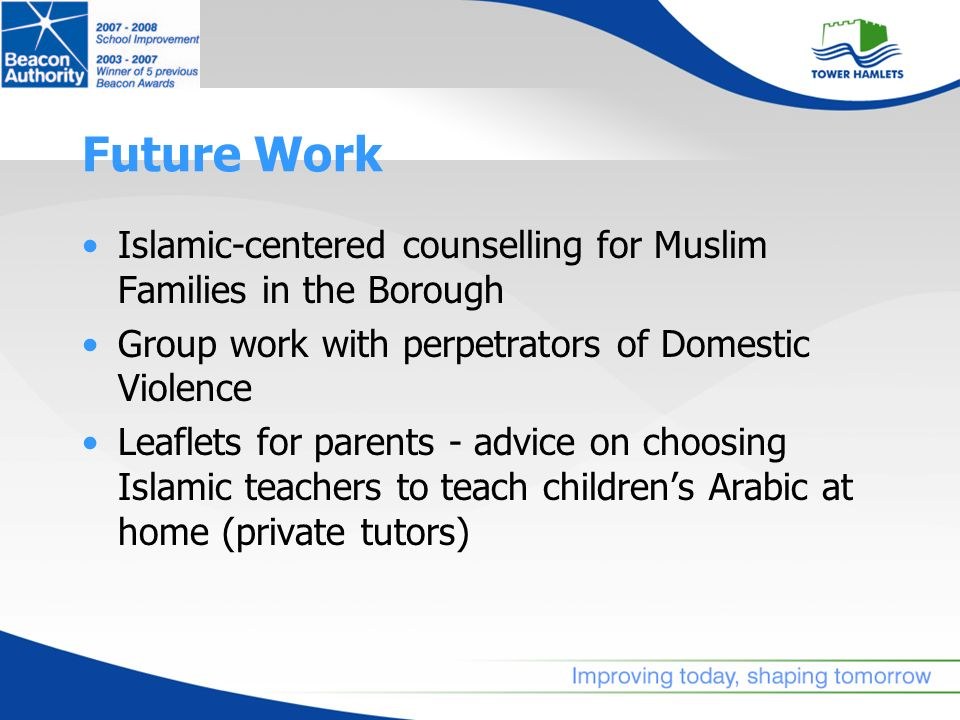 Future Work Islamic-centered counselling for Muslim Families in the Borough Group work with perpetrators of Domestic Violence Leaflets for parents - a