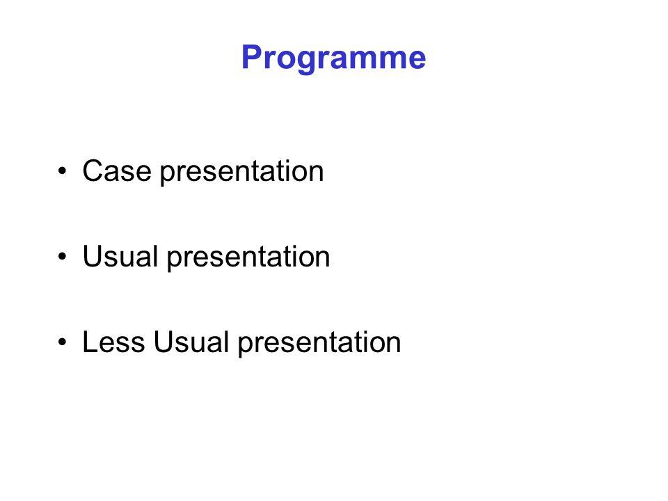 Programme Case presentation Usual presentation Less Usual presentation