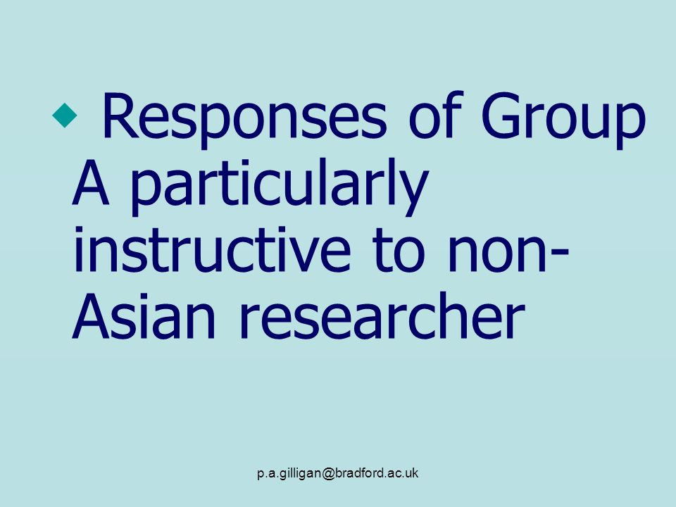 Responses of Group A particularly instructive to non- Asian researcher