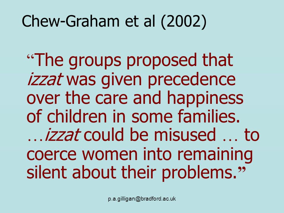 p.a.gilligan@bradford.ac.uk The groups proposed that izzat was given precedence over the care and happiness of children in some families. … izzat coul