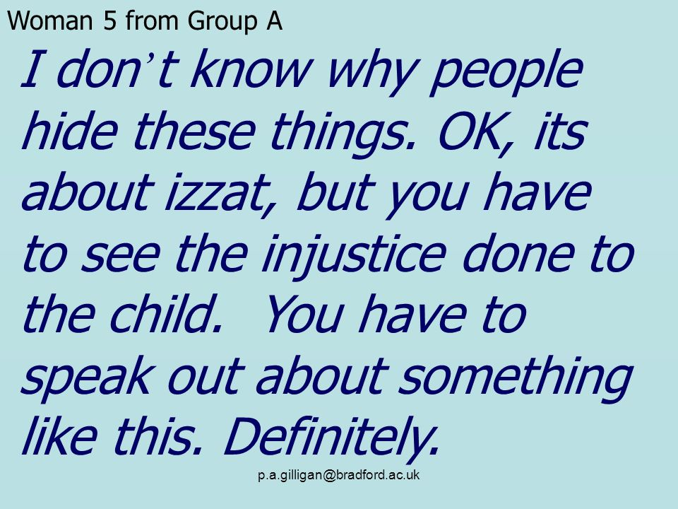p.a.gilligan@bradford.ac.uk I don t know why people hide these things. OK, its about izzat, but you have to see the injustice done to the child. You h