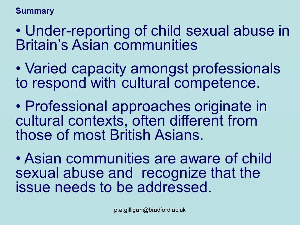 p.a.gilligan@bradford.ac.uk Summary Under-reporting of child sexual abuse in Britains Asian communities Varied capacity amongst professionals to respo