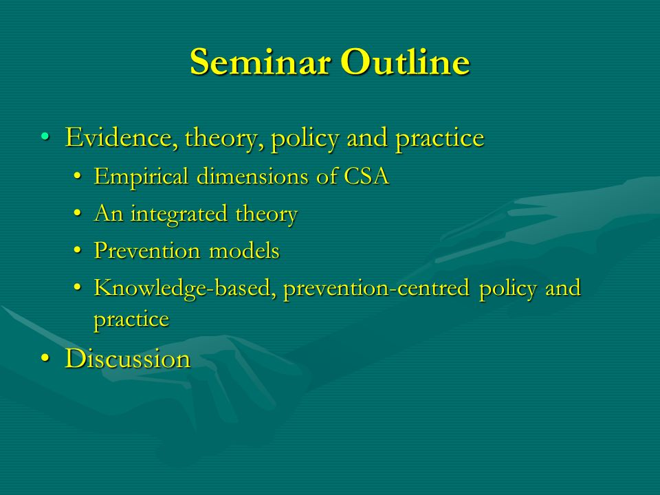 Seminar Outline Evidence, theory, policy and practiceEvidence, theory, policy and practice Empirical dimensions of CSAEmpirical dimensions of CSA An i