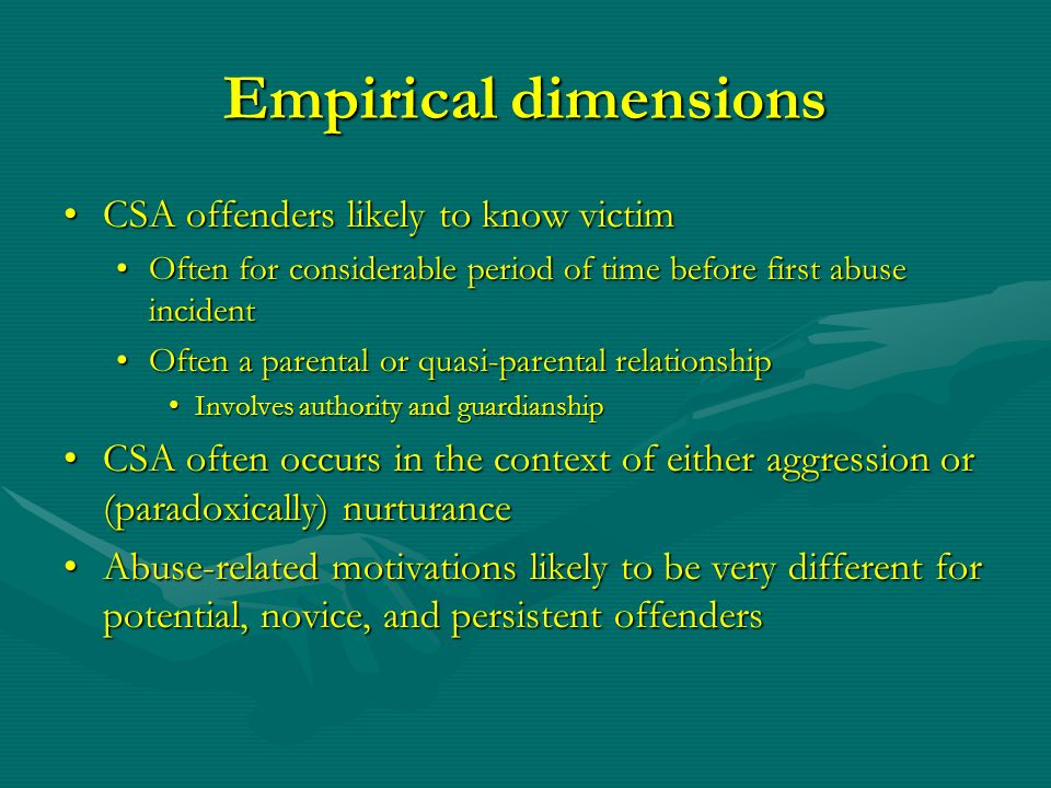 Empirical dimensions CSA offenders likely to know victimCSA offenders likely to know victim Often for considerable period of time before first abuse i