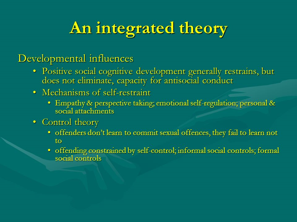 An integrated theory Developmental influences Positive social cognitive development generally restrains, but does not eliminate, capacity for antisoci