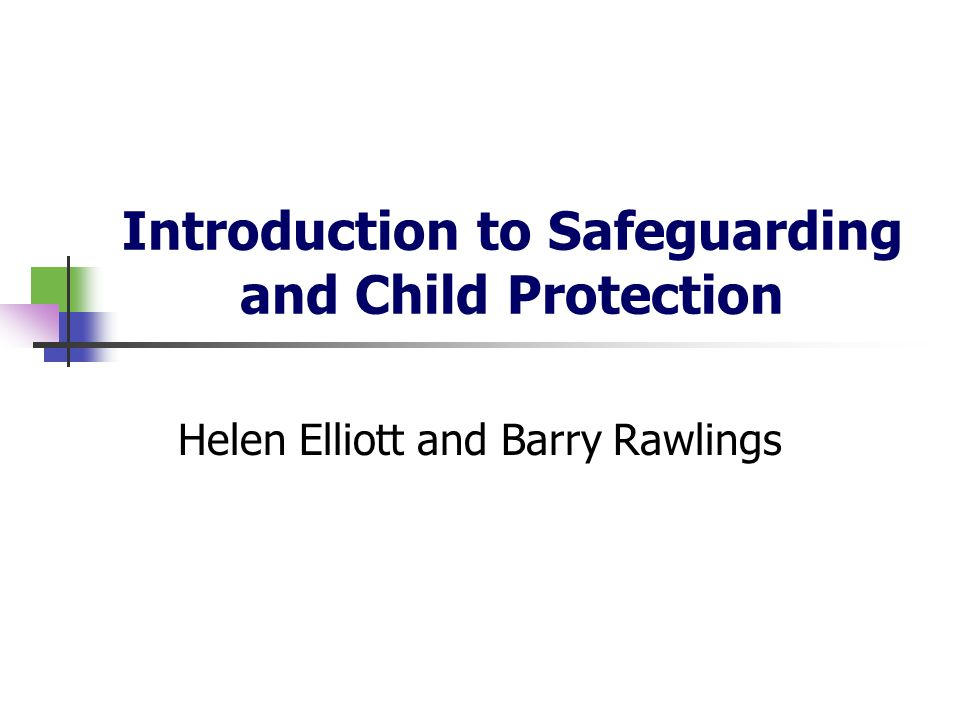 Introduction to Safeguarding and Child Protection Helen Elliott and Barry Rawlings