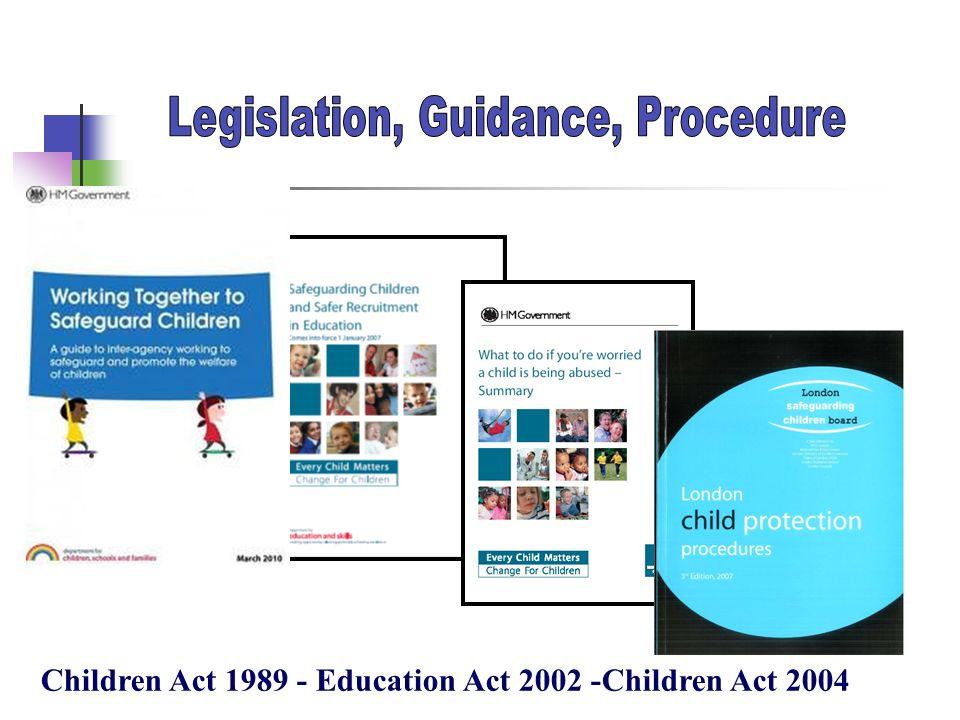 Children Act 1989 - Education Act 2002 -Children Act 2004