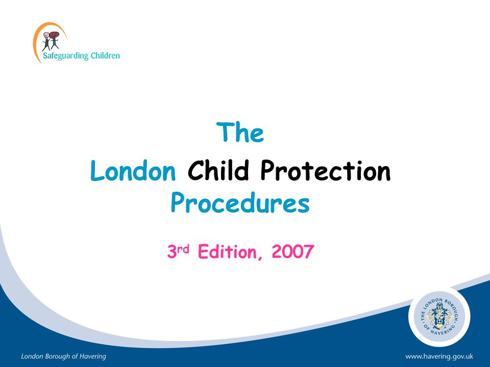 Further information Information regarding individual agencies rolls to safeguard children is set out in Chapter 2 of edition 3 of the London Child Protection Procedures 2007.