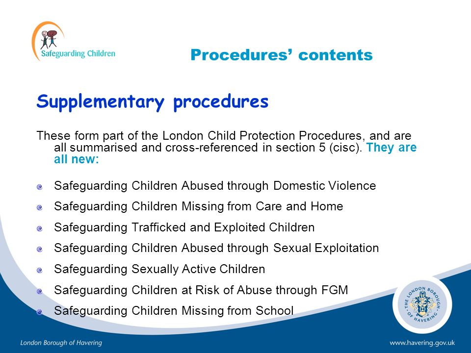Supplementary procedures These form part of the London Child Protection Procedures, and are all summarised and cross-referenced in section 5 (cisc). T