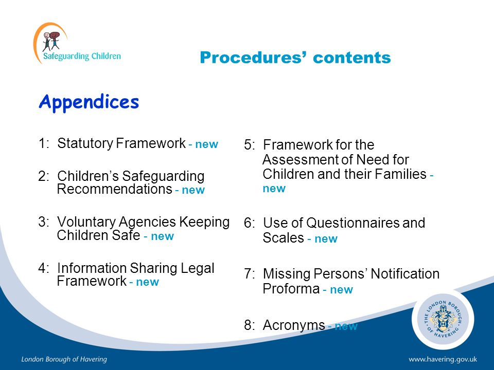 Appendices 1: Statutory Framework - new 2: Childrens Safeguarding Recommendations - new 3: Voluntary Agencies Keeping Children Safe - new 4: Informati