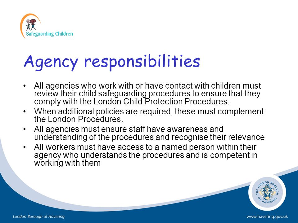 Agency responsibilities All agencies who work with or have contact with children must review their child safeguarding procedures to ensure that they c