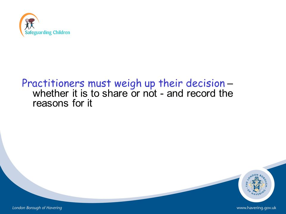 Practitioners must weigh up their decision – whether it is to share or not - and record the reasons for it