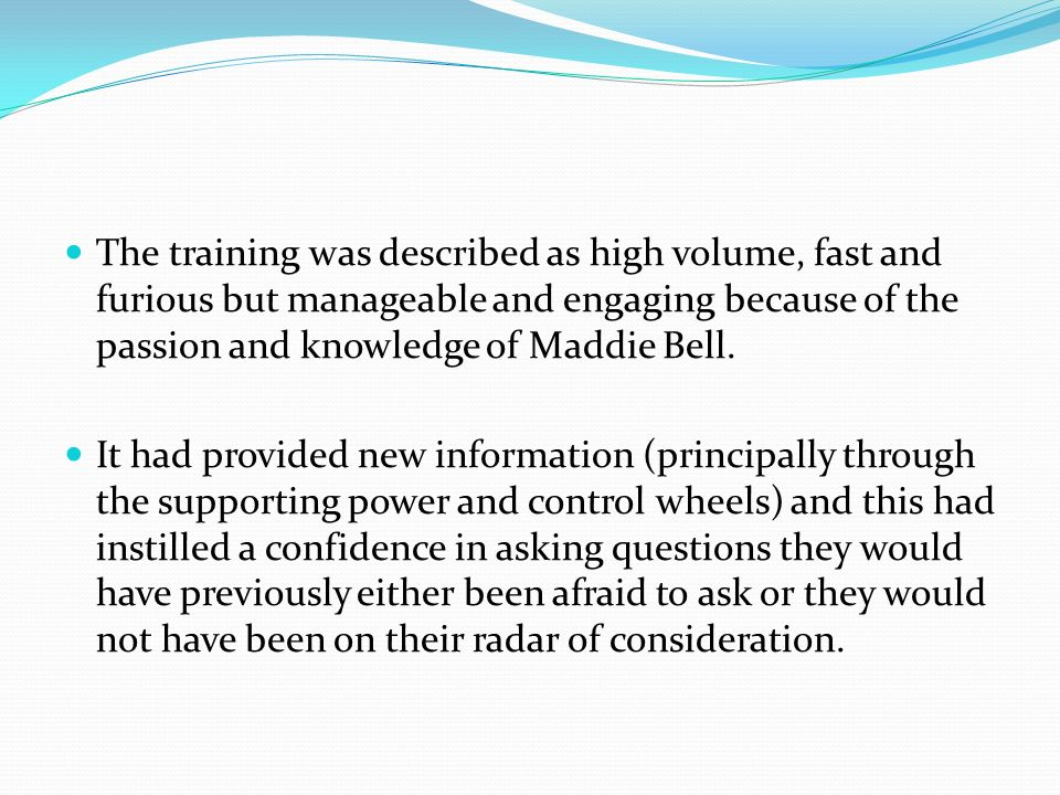 The training was described as high volume, fast and furious but manageable and engaging because of the passion and knowledge of Maddie Bell. It had pr