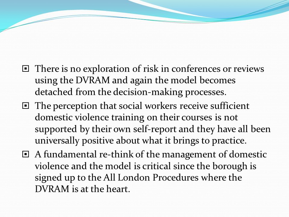 There is no exploration of risk in conferences or reviews using the DVRAM and again the model becomes detached from the decision-making processes. The
