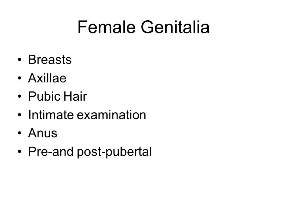 Female Genitalia Breasts Axillae Pubic Hair Intimate examination Anus Pre-and post-pubertal