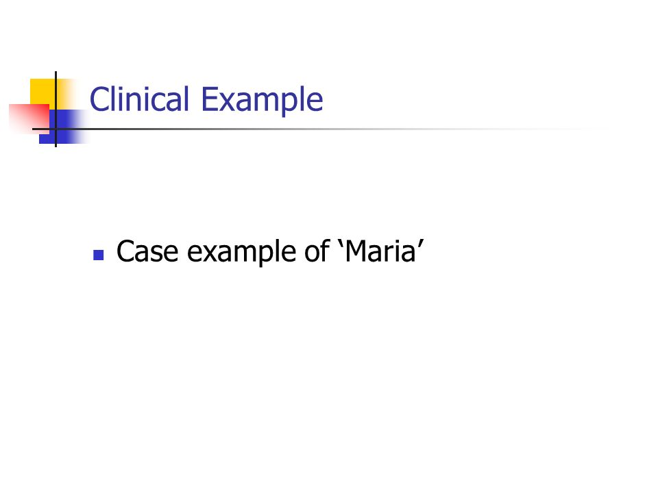 Clinical Example Case example of Maria