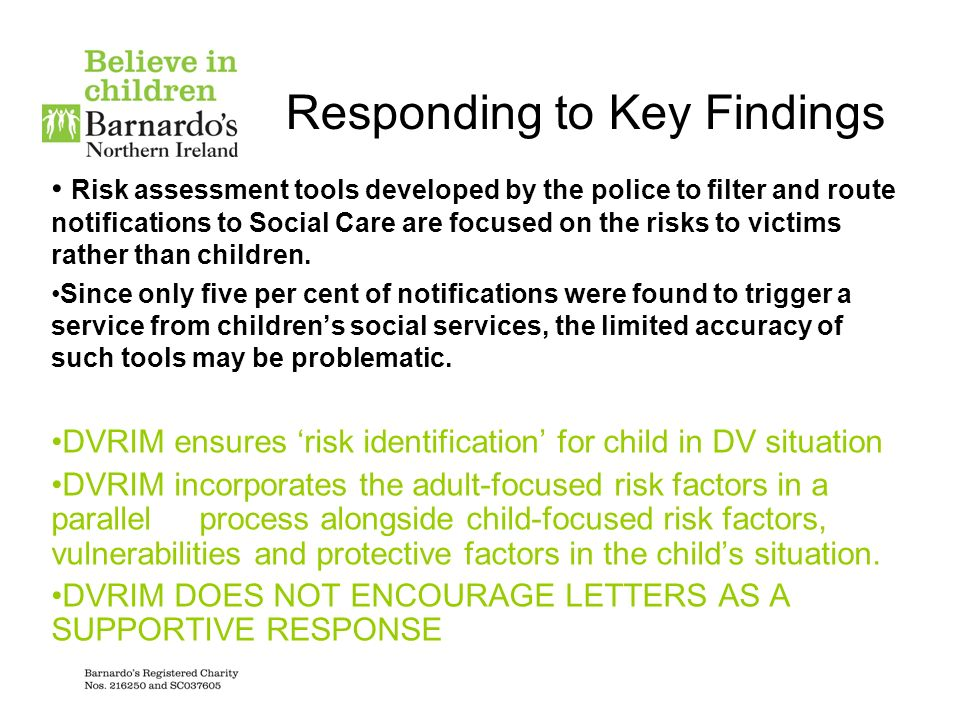 Responding to Key Findings Risk assessment tools developed by the police to filter and route notifications to Social Care are focused on the risks to