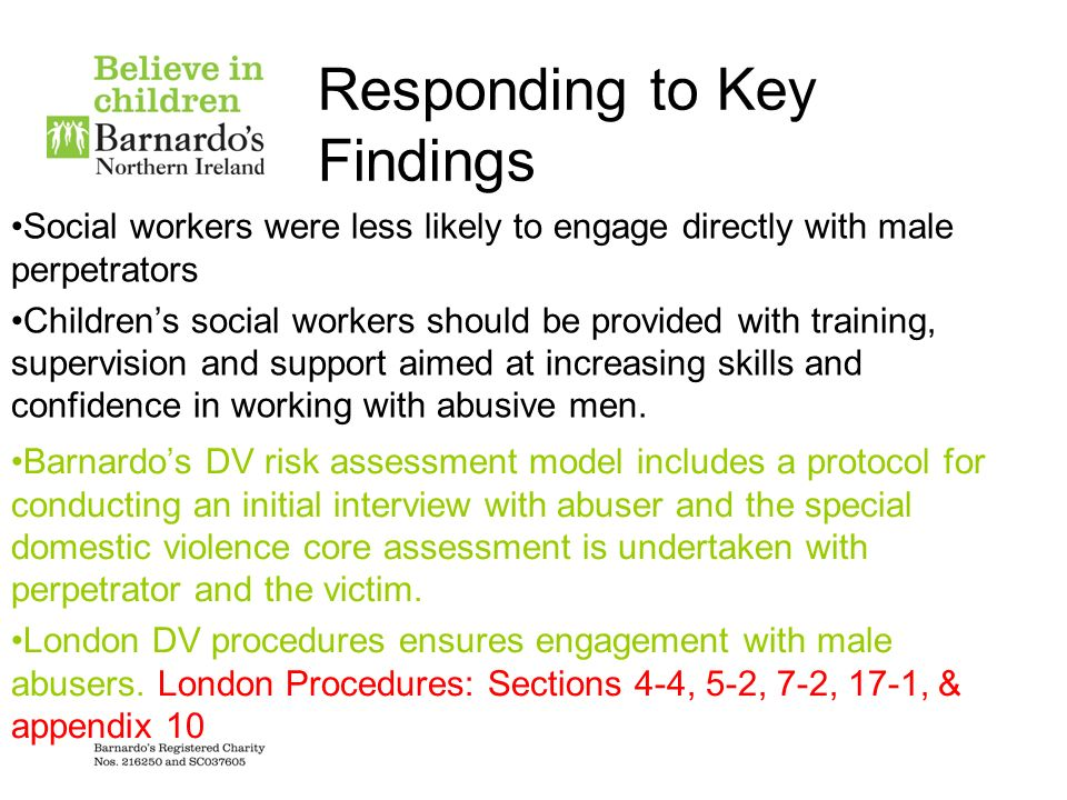 Responding to Key Findings Social workers were less likely to engage directly with male perpetrators Childrens social workers should be provided with