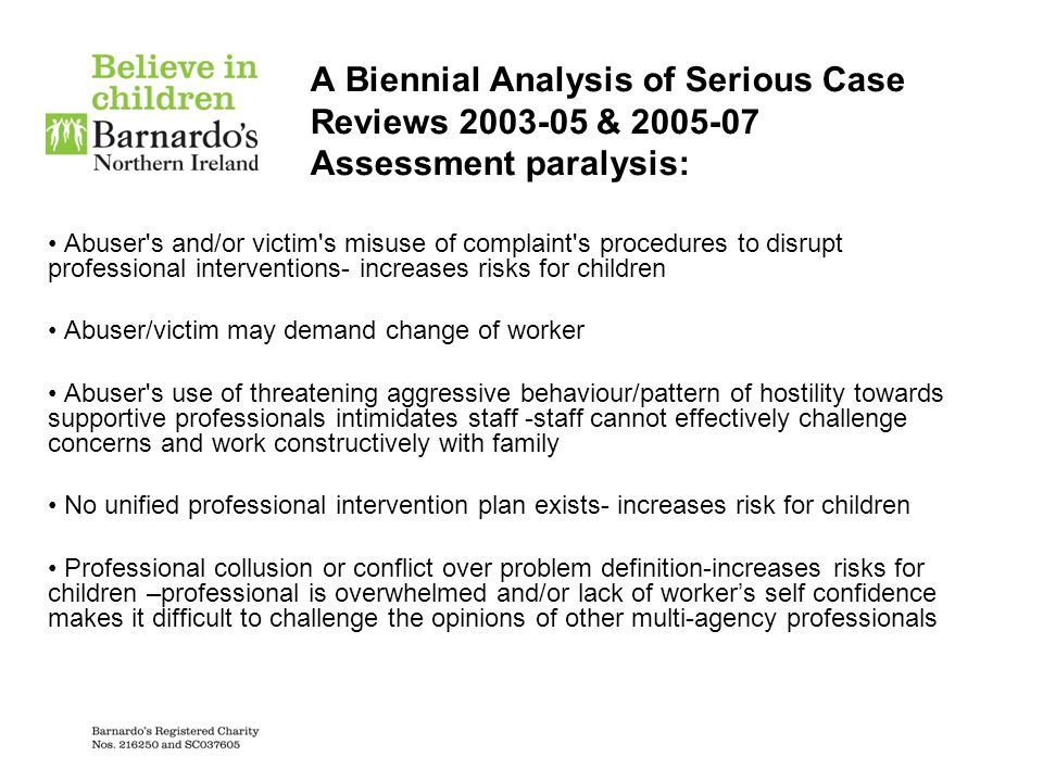 A Biennial Analysis of Serious Case Reviews 2003-05 & 2005-07 Assessment paralysis: Abuser's and/or victim's misuse of complaint's procedures to disru