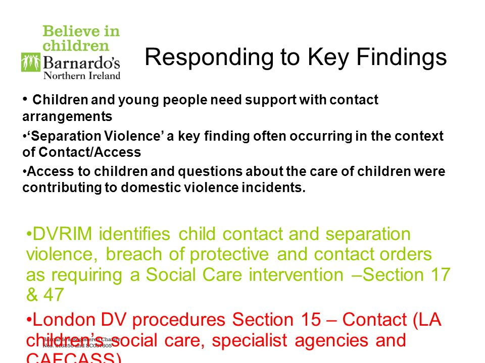 Responding to Key Findings Children and young people need support with contact arrangements Separation Violence a key finding often occurring in the c