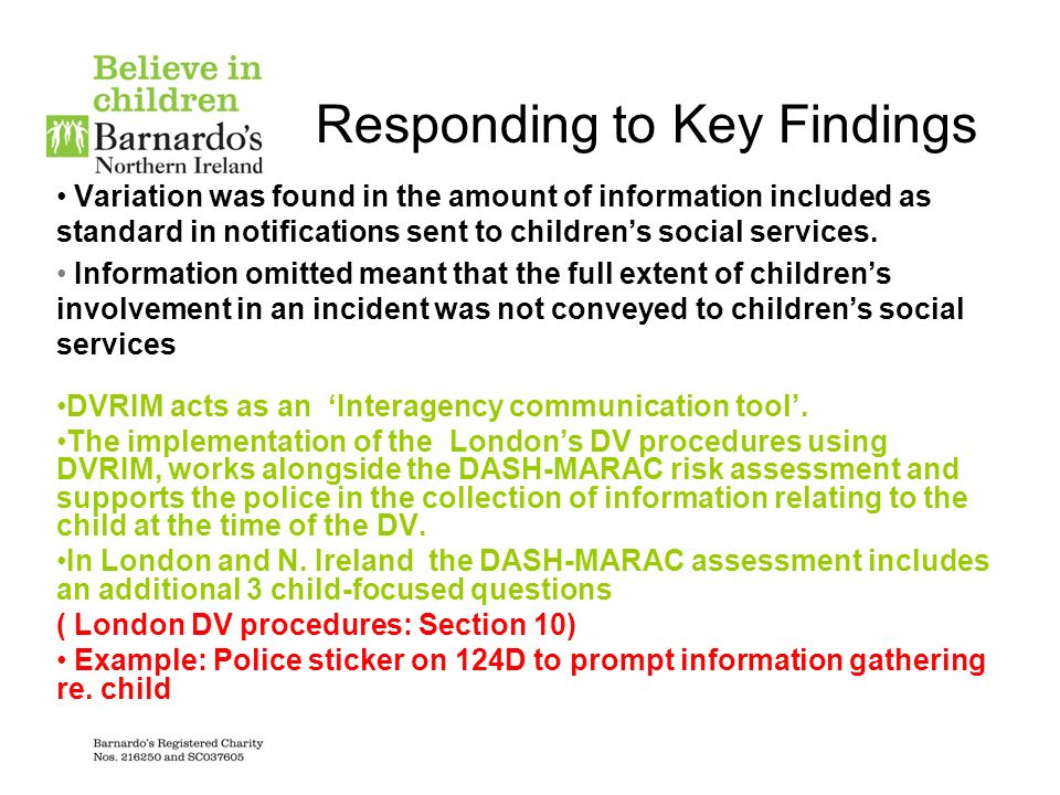 Practice Example: DVRIM-Barnet Police-Sticker for 124D to encourage child-focused information collection by police at time of incident Remember your Every Child Matters Responsibilities Duration of the incident Demeanour of the children Did the children witness or intervene.