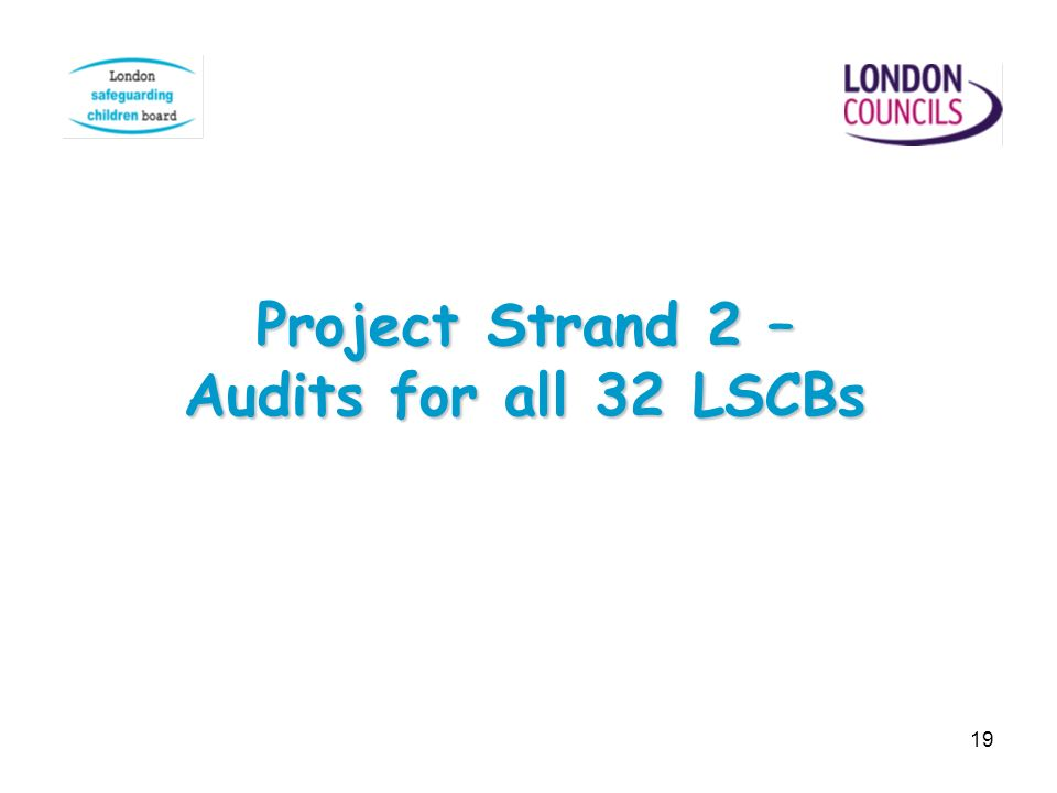 19 Project Strand 2 – Audits for all 32 LSCBs