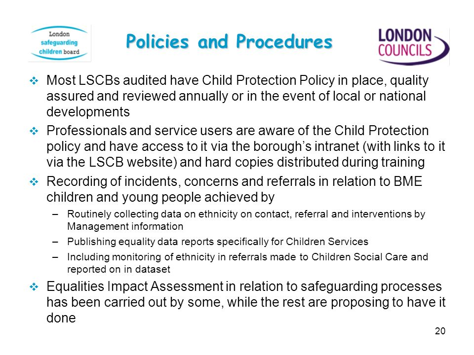 Most LSCBs audited have Child Protection Policy in place, quality assured and reviewed annually or in the event of local or national developments Prof