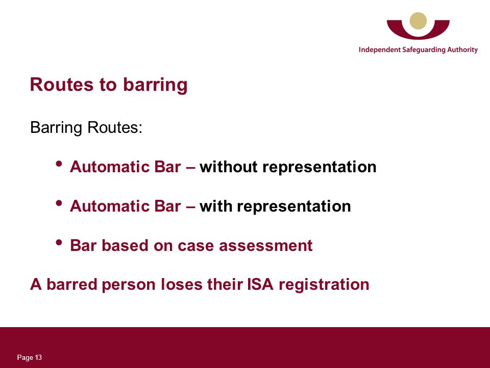 Page 13 Routes to barring Barring Routes: Automatic Bar – without representation Automatic Bar – with representation Bar based on case assessment A ba