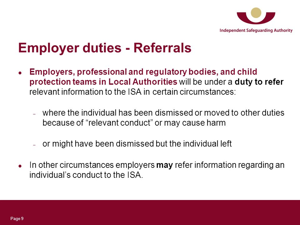 Page 9 Employer duties - Referrals Employers, professional and regulatory bodies, and child protection teams in Local Authorities will be under a duty