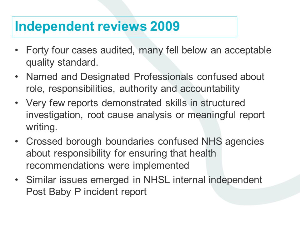 Independent reviews 2009 Forty four cases audited, many fell below an acceptable quality standard. Named and Designated Professionals confused about r